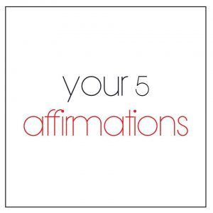 Your 5 affirmations